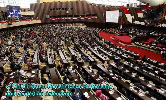 Ciri Ciri Sistem Pemerintahan Parlementer dan Pengertiannya